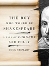 The Boy Who Would Be Shakespeare (eBook): A Tale of Forgery and Folly